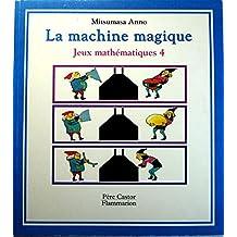 Jeux mathématiques Tome 4 : La machine magique