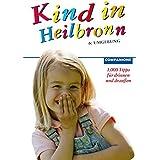 Kind in Heilbronn und Umgebung 2007/2008. 1.000 Tipps für drinnen und draußen