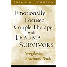 Emotionally Focused Couple Therapy with Trauma Survivors: Strengthening Attachment Bonds (The Guilford Family Therapy Series)