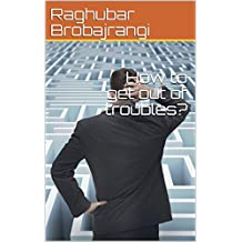 How to get out of troubles? (English Edition)