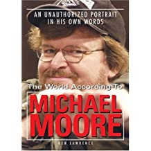 The World According to Michael Moore: A Portrait in His Own Words by Ken Lawrence (2004-09-01)