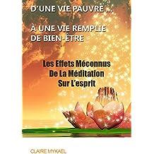 Méditation Pleine Conscience : D'une Vie Pauvre À Une Vie remplie De Bien-Être : Les Effets Méconnus De La Méditation Sur L'esprit (Méditation et esprit) (French Edition)