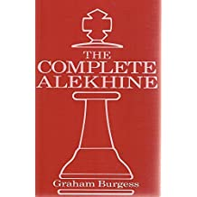 The Complete Alekhine by Graham Burgess (1992-02-05)