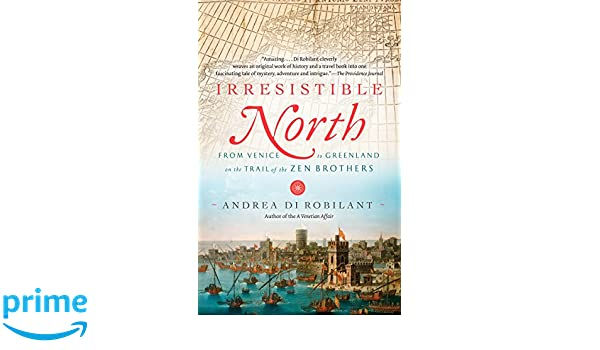 Irresistible North: From Venice to Greenland on the Trail of the Zen Brothers