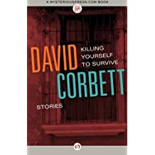 Killing Yourself to Survive: Stories by David Corbett (2012-05-15)