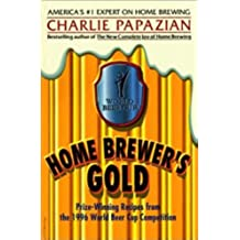 Home Brewer's Gold: Prize-Winning Recipes from the 1996 World Beer Cup Competition