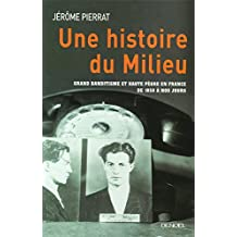 Une histoire du milieu : Grand banditisme et haute pègre en France de 1850 à nos jours