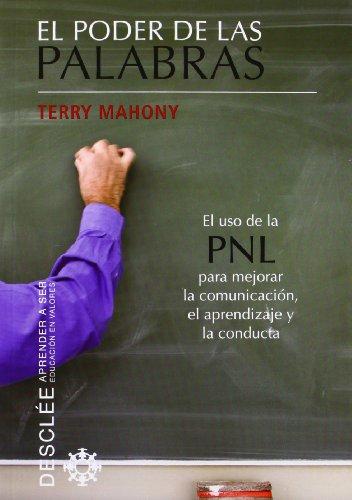 El poder de las palabras: El uso de la PNL para mejorar la comunicación, el aprendizaje y la conducta (Aprender a ser)