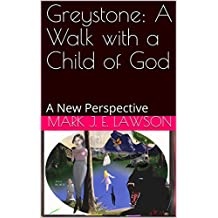 Greystone: A Walk with a Child of God: A New Perspective (English Edition)
