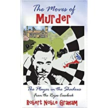 The Moves of Murder: The Player In The Shadows - The Rojas Casebook by Robert Noble Graham (2015-02-25)