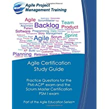 Agile Certification Study Guide: Practice Questions for the  PMI-ACP exam and the  Scrum Master Certification  PSM I exam