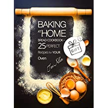 Baking at home. Bread cookbook - 25 perfect recipes for your oven. (English Edition)
