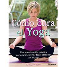 Como cura el yoga (MANUALES INTEGRAL)