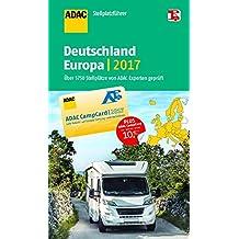 ADAC Stellplatzführer Deutschland/Europa 2017: Mit zwei herausnehmbaren Planungskarten (ADAC Campingführer)