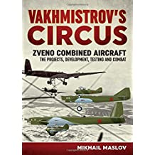 Vakhmistrov's Circus: Zveno Combined Aircraft - The Projects, Developments, Testing and Combat