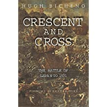 Crescent and Cross: The Battle of Lepanto 1571 by Hugh Bicheno (2003-10-01)