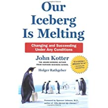 Our Iceberg Is Melting: by John Kotter (2006-08-01)