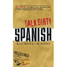 Talk Dirty: Spanish: Beyond Mierda - The Curses, Slang, and Street Lingo You Need to Know When You Speak Espanol by Alexis Munier (1900-01-01)