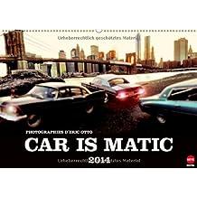 CAR IS MATIC (Wandkalender 2014 DIN A2 quer): Kult-Limousinen wie aus einem Gangsterfilm – oder doch Modellautos an berühmten Schauplätzen? (Monatskalender, 14 Seiten)