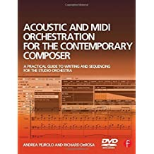 Acoustic and MIDI Orchestration for the Contemporary Composer: A Practical Guide to Writing and Sequencing for the Studio Orchestra by Andrea Pejrolo (2007-09-26)