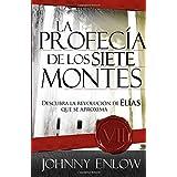 La Profecia de Los Siete Montes: Una Revelacion Sobre La Venida de La Revolucion de Elias (Spanish Edition) by John Enlow (2008-03-18)