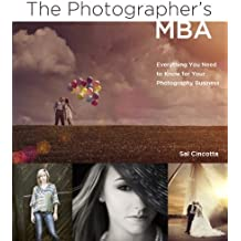 The Photographer's MBA: Everything You Need to Know for Your Photography Business (English Edition)