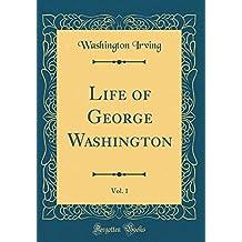 Life of George Washington, Vol. 1 (Classic Reprint)