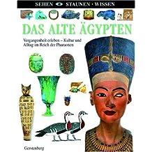 Das Alte Ägypten: Vergangenheit erleben. Kultur und Alltag im Reich der Pharaonen
