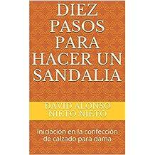 DIEZ PASOS PARA HACER UN SANDALIA: Iniciación en la confección de calzado para dama (Spanish Edition)