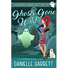 Ghosts Gone Wild A Beechwood Harbor Ghost Mystery Beechwood Harbor Ghost Mysteries Book 2
