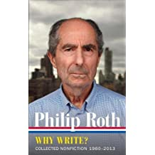 Philip Roth: Why Write? Collected Nonfiction 1960-2013 (The Library of America, Band 300)