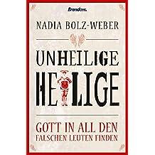 Unheilige Heilige: Gott in all den falschen Leuten finden (German Edition)