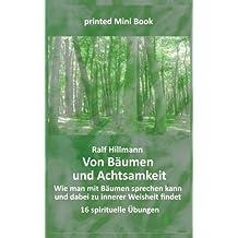 Von Bäumen und Achtsamkeit - Wie man mit Bäumen sprechen kann und dabei zu innerer Weisheit findet: 16 spirituelle Übungen
