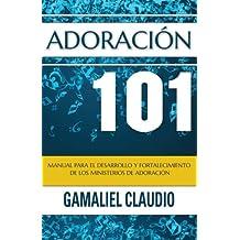 Adoración 101: Manual para el desarrollo y fortalecimiento de los ministerios de adoración.