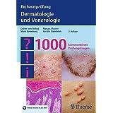 Facharztprüfung Dermatologie und Venerologie: 1000 kommentierte Prüfungsfragen