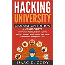 Hacking University Graduation Edition: 4 Manuscripts  (Computer, Mobile, Python & Linux): Hacking Computers, Mobile Devices, Apps, Game Consoles and Learn ... and Data Driven Book) (English Edition)