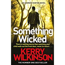 Something Wicked (Andrew Hunter Series) by Kerry Wilkinson (2015-07-16)