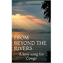 From Beyond the Rivers: A love song for Congo (English Edition)