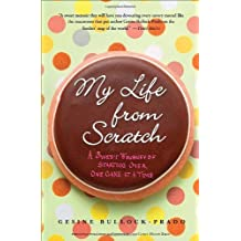 My Life from Scratch: A Sweet Journey of Starting Over, One Cake at a Time by Gesine Bullock-Prado (2010-06-08)