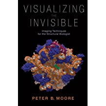 Visualizing the Invisible: Imaging Techniques for the Structural Biologist (English Edition)