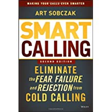 Smart Calling: Eliminate the Fear, Failure, and Rejection From Cold Calling, Second Edition