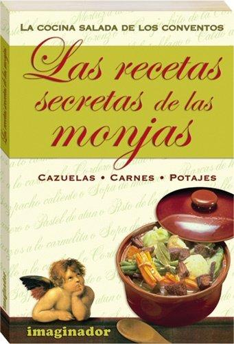 Descargar Libro Las Recetas Secretas De Las Monjas / Secret Recipes of the Nuns: Cazuelas, Carnes, Potajes / Casseroles, Meats, Stews de Maricarmen Moreno Suarez