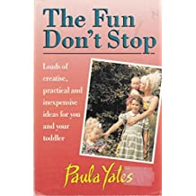 The Fun Don't Stop: Loads of Creative, Practical and Inexpensive Ideas for You and Your Toddler