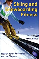 Skiing and Snowboarding Fitness: Reach Your Potential on the Slopes Paperback