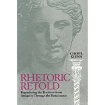 Rhetoric Retold: Regendering the Tradition from Antiquity Through the Renaissance by Cheryl Glenn (1997-12-31)
