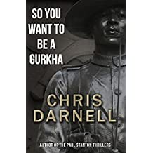 So You Want To Be A Gurkha