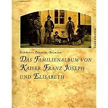 Das Familienalbum Von Kaiser Franz Joseph