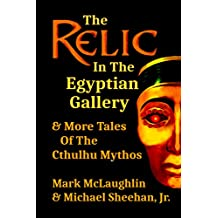 The Relic In The Egyptian Gallery & More Tales Of The Cthulhu Mythos