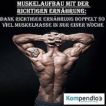 Muskelaufbau mit der richtigen Ernährung: Dank richtiger Ernährung doppelt so viel Muskelmasse in nur einer Woche