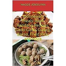 Indonesian Meals : Beef Rendang Recipes, Gado-Gado, Gudeg, Bakso, Fried Rice, and More (English Edition)